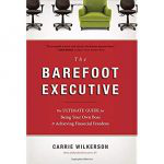 13. The Barefoot Executive: The Ultimate Guide for Being Your Own Boss and Achieving Financial Freedom, Carrie Wilkerson