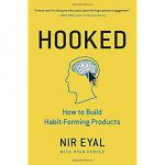 Hooked: How to Build Habit Forming Products, Nir Eyal